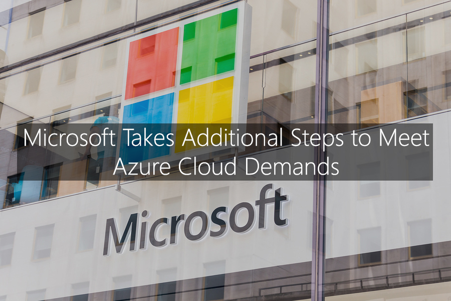 Microsoft Takes Additional Steps to Meet Azure Cloud Demands