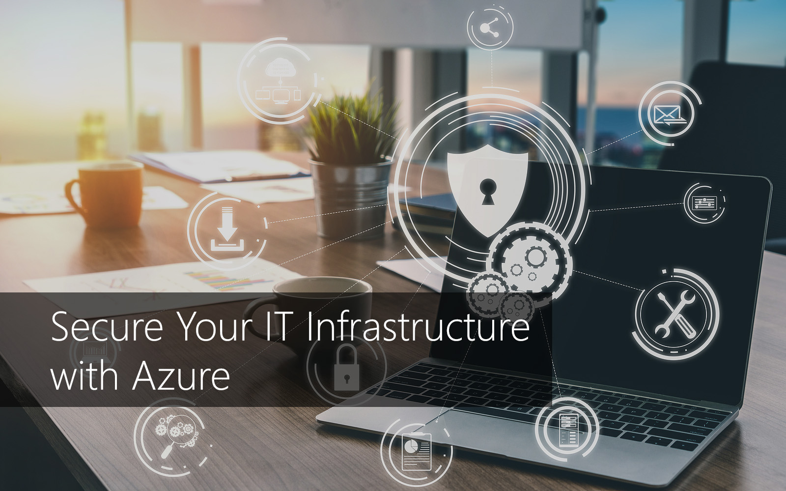 Secure Your IT Infrastructure with Azure